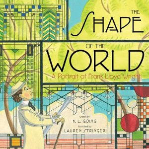 The Shape of the World: A Portrait of Frank Lloyd Wright  by KL Going